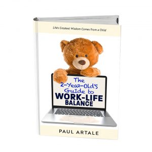 The 2-Year-Old's Guide to Work-Life Balance by Dr. Paul Artale